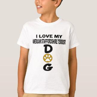 Ik houd van Mijn Amerikaanse Staffordshire Terrier T Shirt