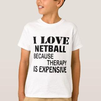 Ik houd van Netball omdat de Therapie Duur is T Shirt