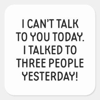 Ik kan niet aan u vandaag spreken vierkante sticker