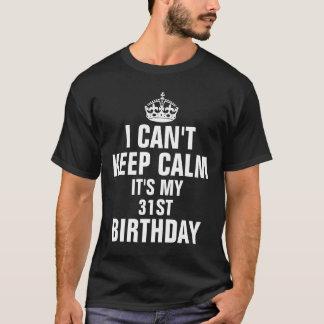 Ik kan niet kalm houden het ben mijn 31ste t shirt
