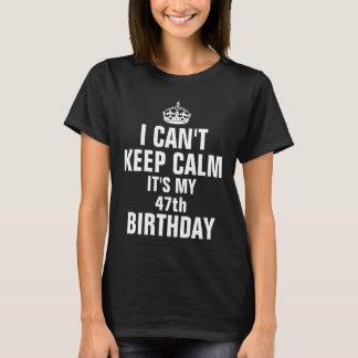 Ik kan niet kalm houden het ben mijn 47ste t shirt
