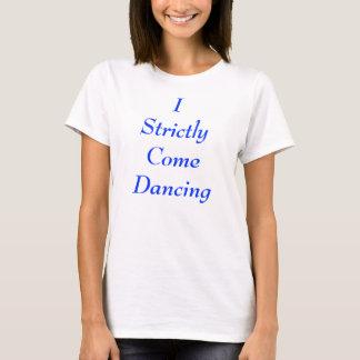 Ik kom strikt Dansend T Shirt