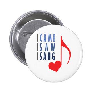 Ik kwam ik zag ik zong ronde button 5,7 cm