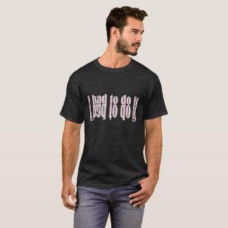 """""""ik moest het"""" doen T-shirt"""