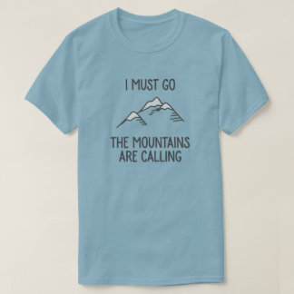Ik moet gaan de bergen roep t-shirt