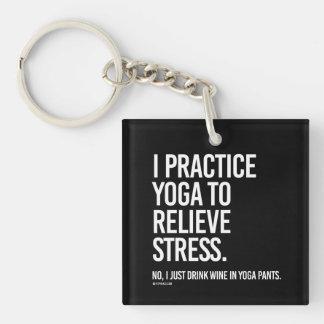 Ik oefen yoga uit om spanning te verlichten -   de 1-Zijde vierkante acryl sleutelhanger