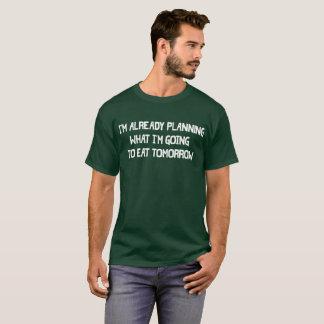 Ik plan reeds wat Im die gaan morgen eten T Shirt