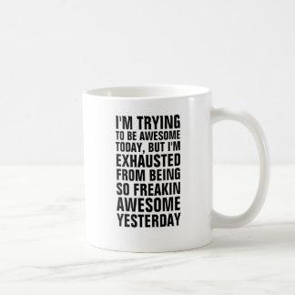 Ik probeer vandaag geweldige te zijn maar ik ben koffiemok