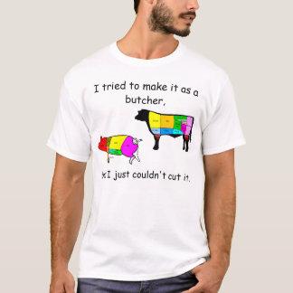 Ik probeerde om het als slager te maken, t shirt