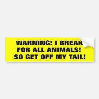 Ik rem voor Dieren zo word van Mijn Staart Bumpersticker