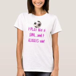 Ik SPEEL als een MEISJE… en I ALTIJD… T Shirt