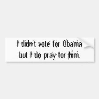 Ik stemde niet voor Obamabut die ik voor hem bid Bumpersticker