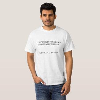 """""""Ik verkies stille voorzichtigheid boven T Shirt"""