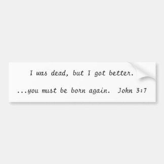 Ik was dood, maar ik werd beter….u moet bor… bumpersticker
