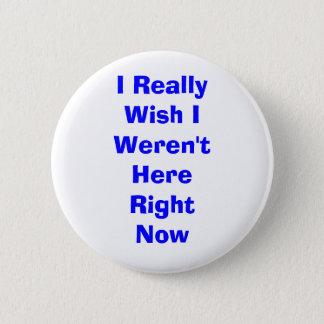 Ik wens werkelijk dit ik niet hier op dit ogenblik ronde button 5,7 cm