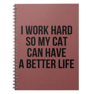 Ik werk Hard zodat Mijn Kat kan het Beter Leven Ringband Notitieboek