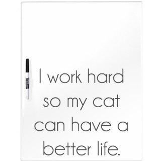 Ik werk hard zodat mijn kat kan het beter leven whiteboard