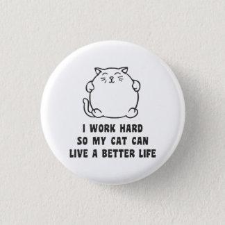 Ik werk Hard zodat Mijn Kat kan leven het Beter Ronde Button 3,2 Cm