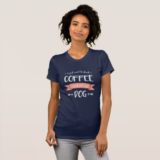 Ik wil enkel Koffie en Huisdier drink Mijn Hond T Shirt