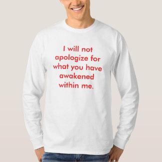 Ik zal me niet verontschuldigen voor wat u… t shirt