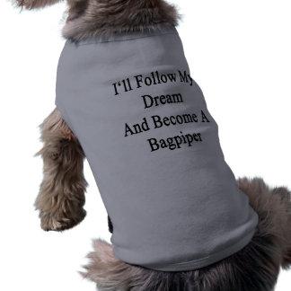 Ik zal Mijn Droom volgen en zal Bagpiper worden Shirt
