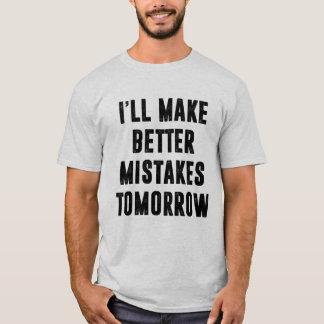 Ik zal morgen betere foutenT-shirt maken T Shirt