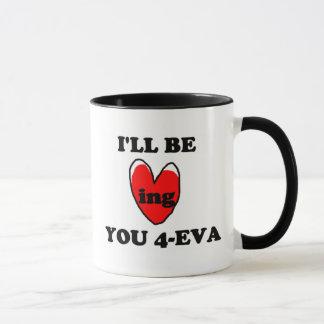 Ik zal van u 4 Eva houden Mok