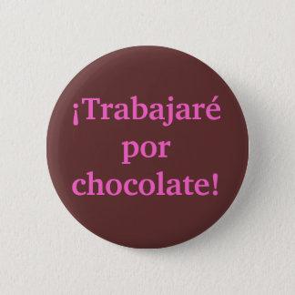 Ik zal voor CHOCOLADE in het Spaans WERKEN Ronde Button 5,7 Cm
