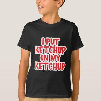 Ik zette Ketchup op Mijn Ketchup T Shirt