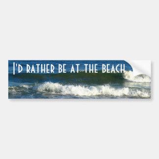 Ik zou eerder bij het strand zijn bumpersticker