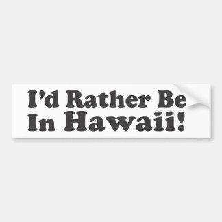 Ik zou eerder Hawaï zijn Bumpersticker
