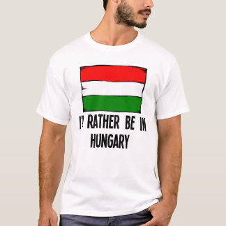 Ik zou eerder in Hongarije zijn T Shirt