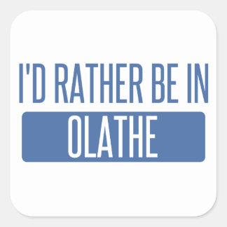 Ik zou eerder in Olathe zijn Vierkante Stickers