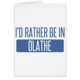 Ik zou eerder in Olathe zijn Wenskaart