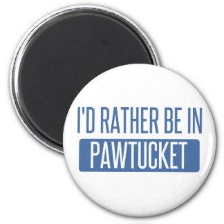 Ik zou eerder in Pawtucket zijn Magneet