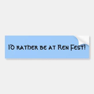 Ik zou eerder in Ren Fest zijn! Bumpersticker