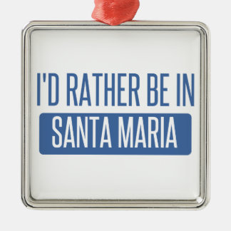 Ik zou eerder in Santa Maria zijn Zilverkleurig Vierkant Ornament