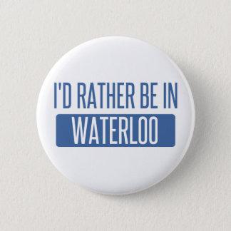 Ik zou eerder in Waterloo zijn Ronde Button 5,7 Cm