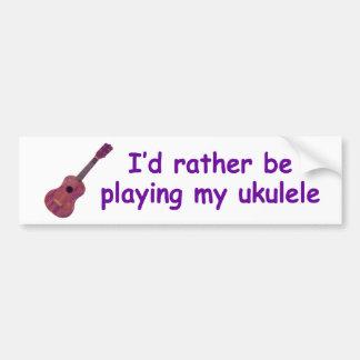 Ik zou eerder mijn ukelele spelen bumpersticker