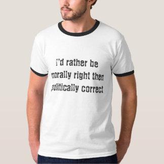 Ik zou eerder moreel juiste toen politiek mede… t shirt