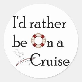 Ik zou eerder op een Cruise zijn Ronde Sticker