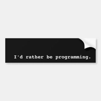 Ik zou eerder programmeren bumpersticker