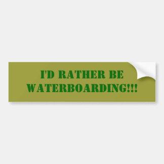 Ik zou eerder WATERBOARDING!! zijn! Bumpersticker