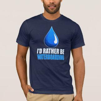 Ik zou eerder Waterboarding zijn T Shirt