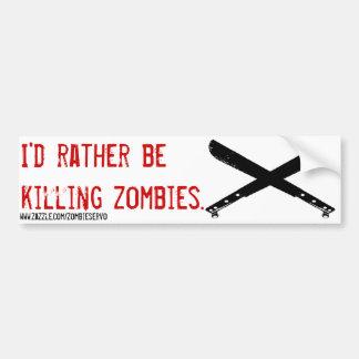 ik zou eerder zombie doden bumpersticker