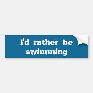 Ik zou eerder zwemmen bumpersticker