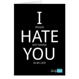 Ik zou haten hebbend u niet in mijn leven briefkaarten 0