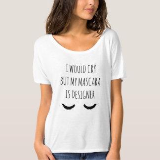 Ik zou schreeuwen maar Mijn Mascara is het T Shirt
