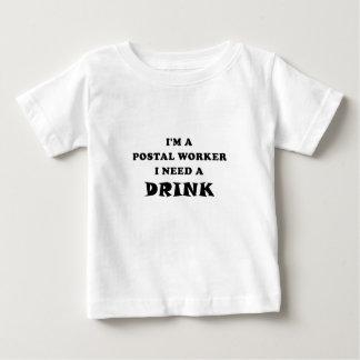 Im een PostArbeider I Behoefte een Drank Baby T Shirts