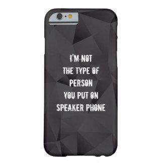 Im niet het type van persoon u op sprekerstelefoon barely there iPhone 6 hoesje